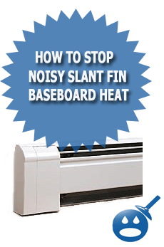 How To Stop Noisy Slant Fin Baseboard Heat