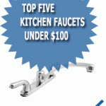 Top Five  Kitchen Faucets Under $100