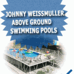 Johnny Weissmuller Above Ground Swimming Pools