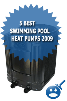 5 Best Swimming Pool Heat Pumps 2009