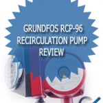 Grundfos RCP-96 Recirculation Pump Review