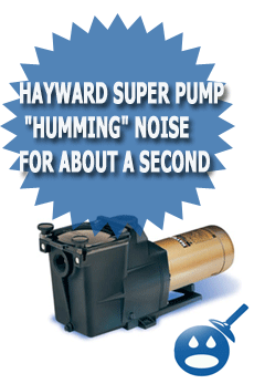 "Hayward Super Pump ""humming"" Noise For About A Second"