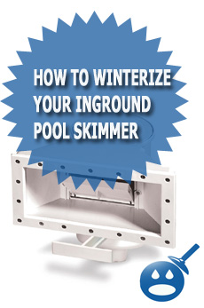 How To Winterize Your Inground Pool Skimmer