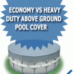 Economy Vs Heavy Duty Above Ground Pool Cover
