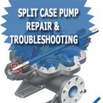 Split Case Pump Repair & Troubleshooting Guide