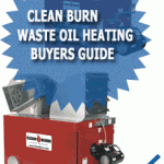Clean Burn Waste Oil Heating Buyers Guide