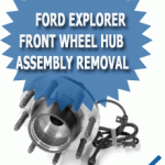 Ford Explorer Front Wheel Hub Assembly Removal