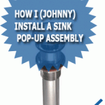 How I (Johnny) Install A Sink Pop-up Assembly