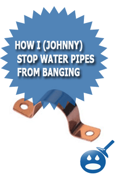 How I (Johnny) Stop Water Pipes From Banging
