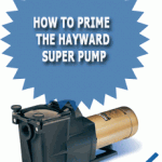 How To Prime The Hayward Super Pump
