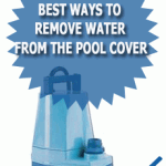 Best Ways To Remove Water From The Pool Cover