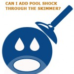 Can I Add Pool Shock Through The Skimmer