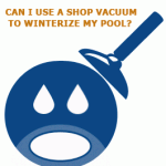 Can I Use A Shop Vacuum To Winterize My Pool?
