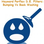 Hayward Perflex D.E. Filters: Bumping Vs Back Washing