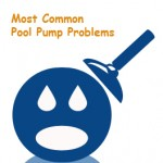 Most Common Pool Pump Problems